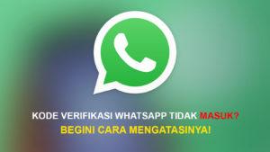 Cara Mengatasi Kode Verifikasi WhatsApp Tidak Masuk
